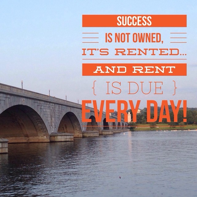 Success is not owned, it's rented. And rent is due every day! #inspiration #success