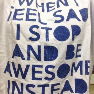 When I feel sad, I stop and be awesome instead! My pop hooked me up w this shirt! Hopefully, while I'm out racing/running, it inspires you to be awesome!