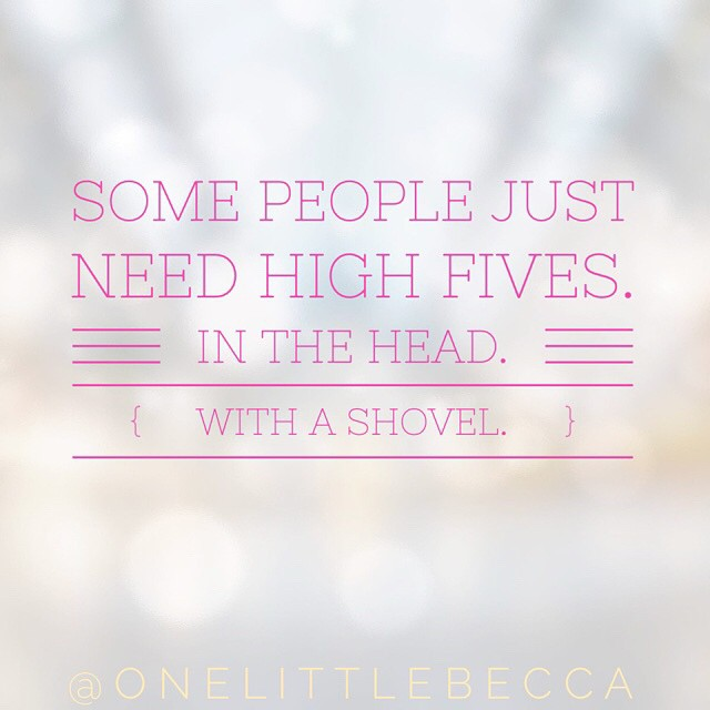 Some people just need high fives. In the head. With a shovel. :-P Happy Tuesday, y'all! #funny #colormeamused #firstworldproblems #hilarityensues