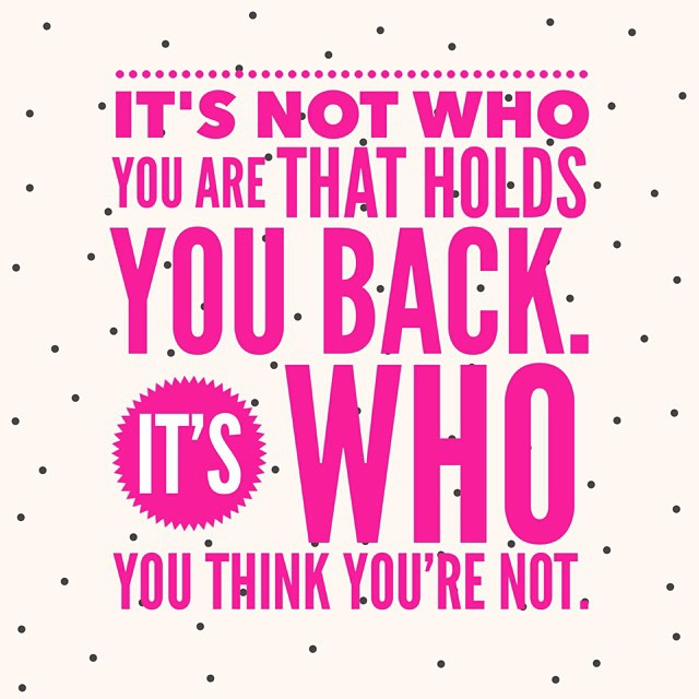 It's not who you are that holds you back; it's who you think you are not. #inspiration #dreambig #dobigthings